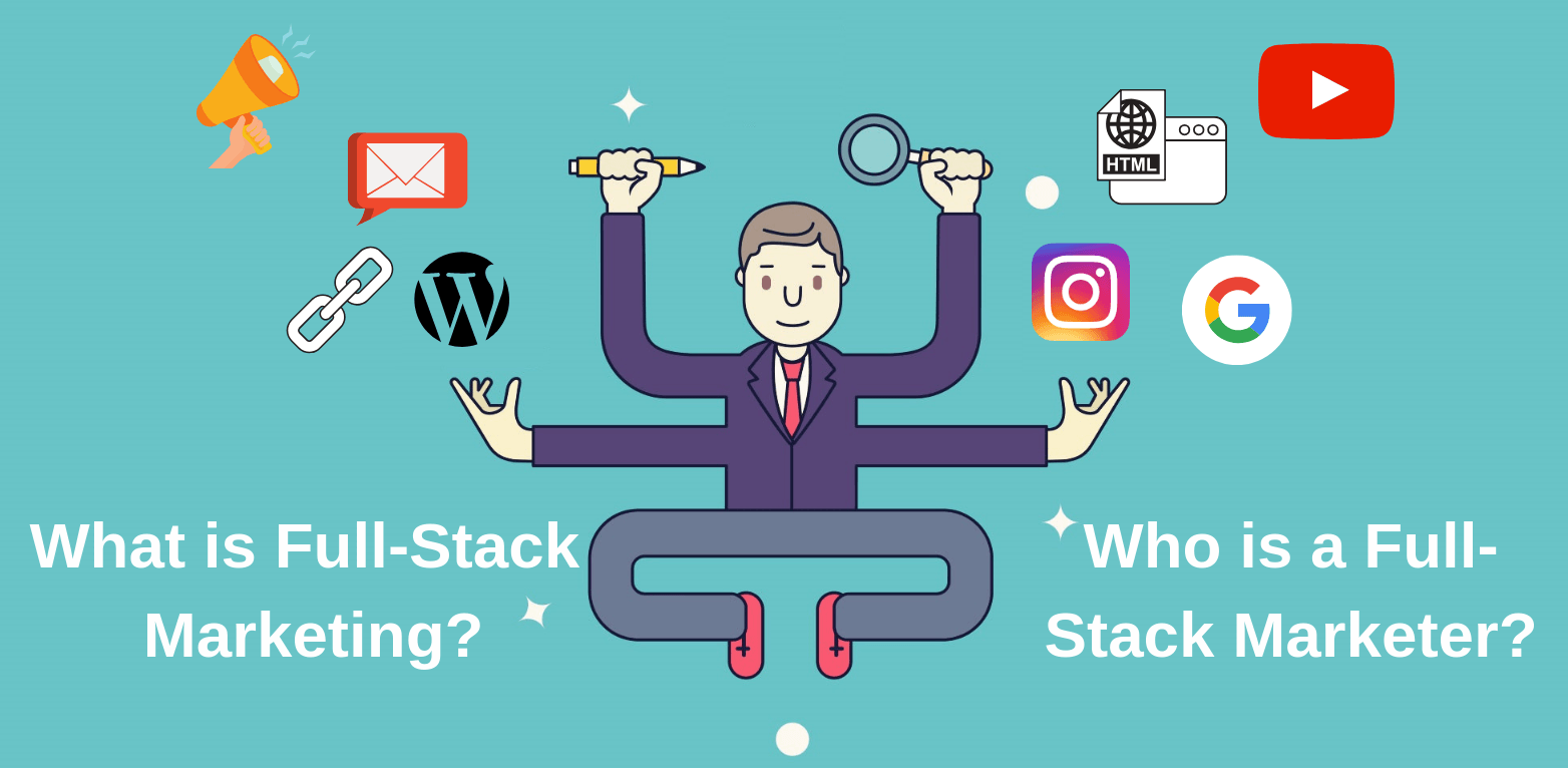 What is Full Stack Marketing? Who is a Full Stack Marketer? What are the Key Skills Of a Full-Stack Marketer?