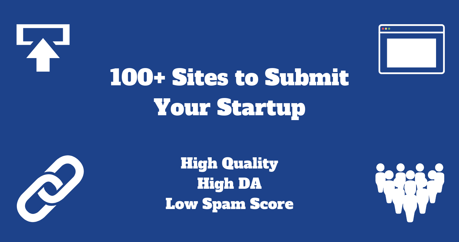 100+ Sites to Submit Your Startup (High Quality, High DA, Low Spam Score)